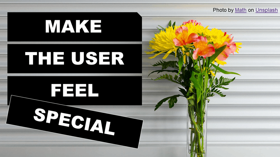 make the user feel special